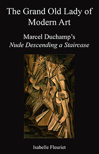 The Grand Old Lady of Modern Art. Marcel Duchamp's Nude Descending a Staircase. By Isabelle Fleurit.